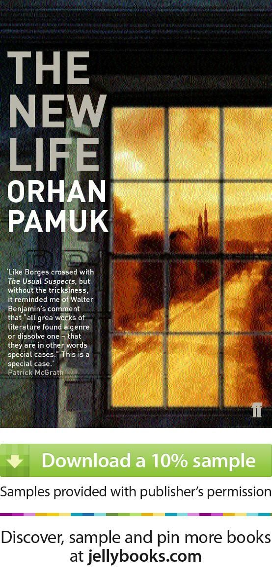 The New Life By Orhan Pamuk Download A Free Ebook Sample And Give It A Try Don T Forget To Share It Too Book Writer Books Literature Books
