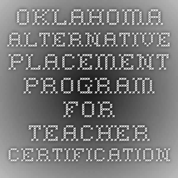 Oklahoma Alternative Placement Program For Teacher Certification