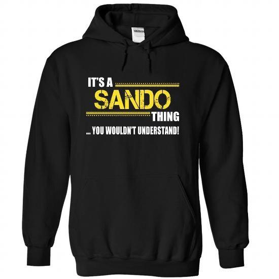 Its a SANDO Thing, You Wouldnt Understand! - #floral shirt #sweatshirt women. GET IT => https://www.sunfrog.com/LifeStyle/Its-a-SANDO-Thing-You-Wouldnt-Understand-rtqperkkus-Black-23446496-Hoodie.html?68278