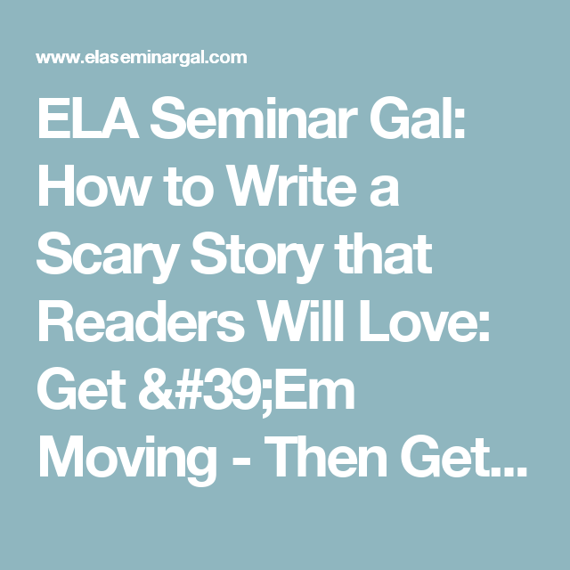 ela seminar gal how to write a scary story that readers will love ela seminar gal how to write a scary story that readers will love get