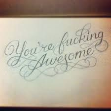 Image result for fucking awesome quotes