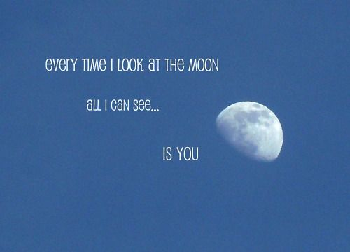 Every Time I Look At The Moon All I Can See Is You Unknown Picture Quotes Picture Quotes Feelings Quotes Look At The Moon
