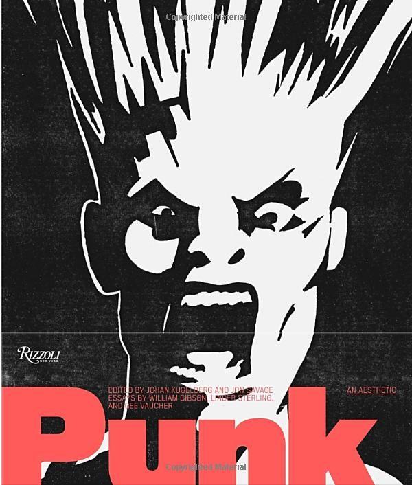 Punk: An Aesthetic: Jon Savage, William Gibson, Linder Sterling, Johan Kugelberg