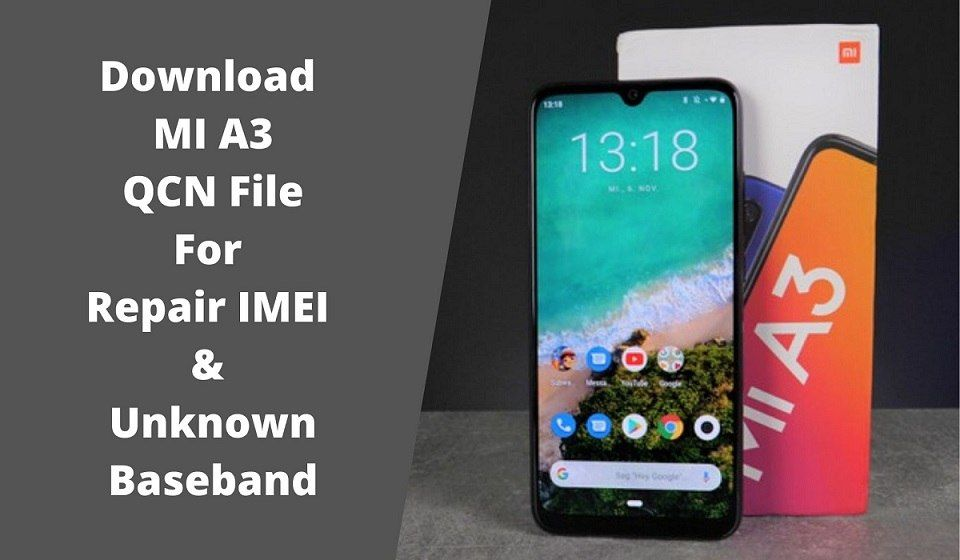 Xiaomi Mi A3 Qcn File Download From Here If You Are The Owner Of Mi A3 Qualcomm Android Smartphone And Now Gettin Latest Smartphones Repair Android Smartphone