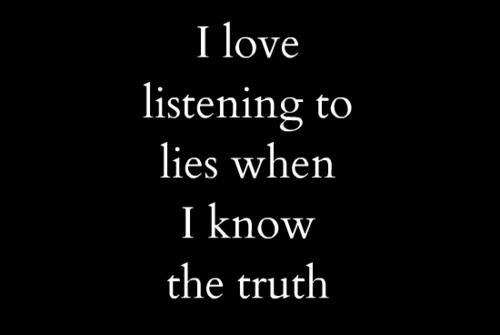 Listen Lie Life Quotes Sayings Great Liar Quotes I Know The Truth Inspirational Quotes