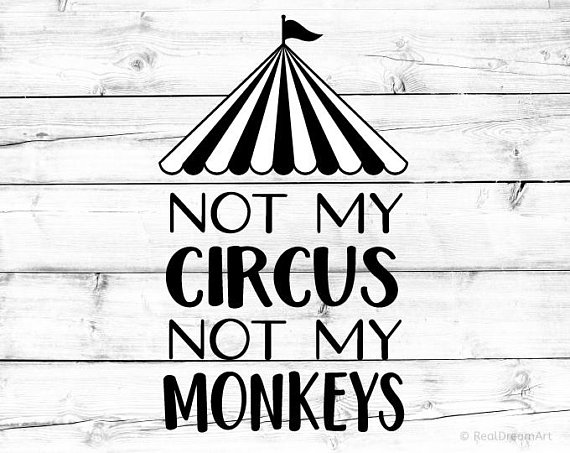 Not My Circus Not My Monkeys Svg Funny Svg For Cricut Svg For Etsy Not My Circus Funny Svg Cricut