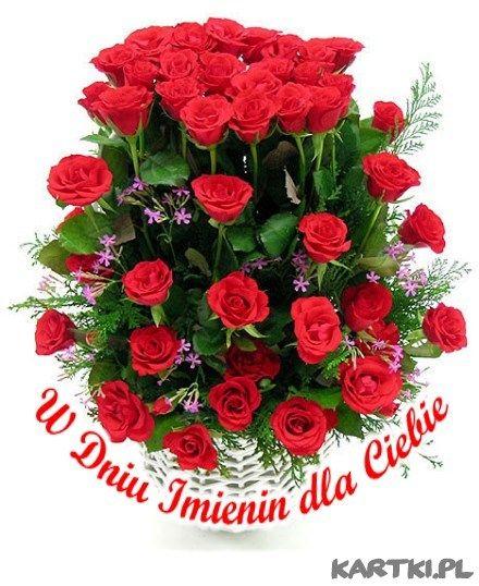 Najpiekniejsze Kwiaty I Zyczenia Dla Ciebie W Dniu Imienin Birthday Flowers Flower Arrangements Red Roses