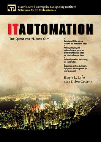IT Automation: The Quest for Lights Out by Howie Lyke. $44.99. 190 pages. Publisher: Prentice Hall; 1 edition (December 24, 1999). Edition - 1. Publication: December 24, 1999. Author: Howie Lyke