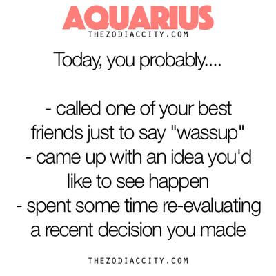 Aquarius, Today You Probably...
