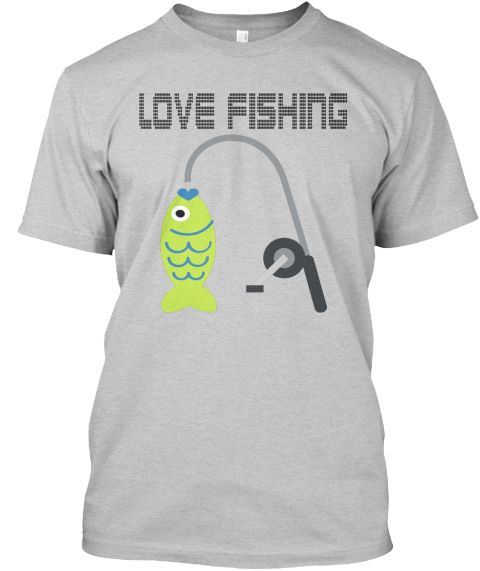 Love Fishing Light Steel T-Shirt Front