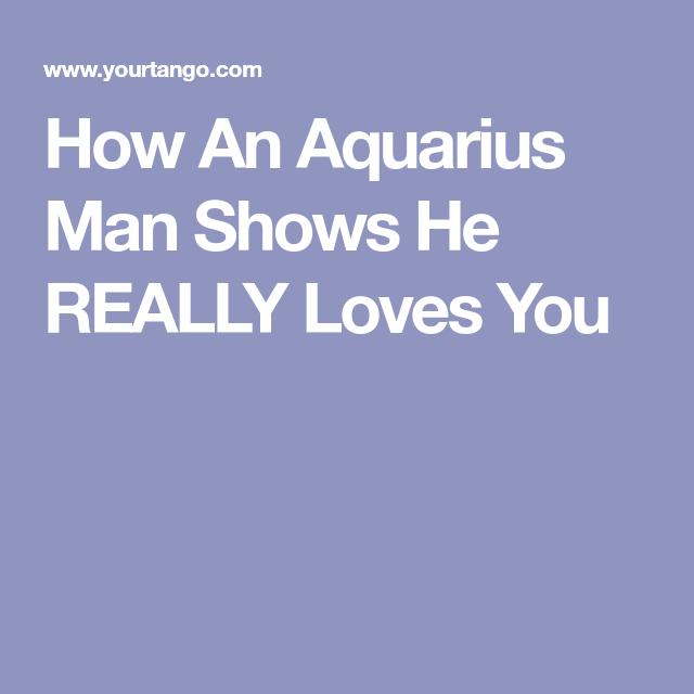 Aquarius man signs he loves you