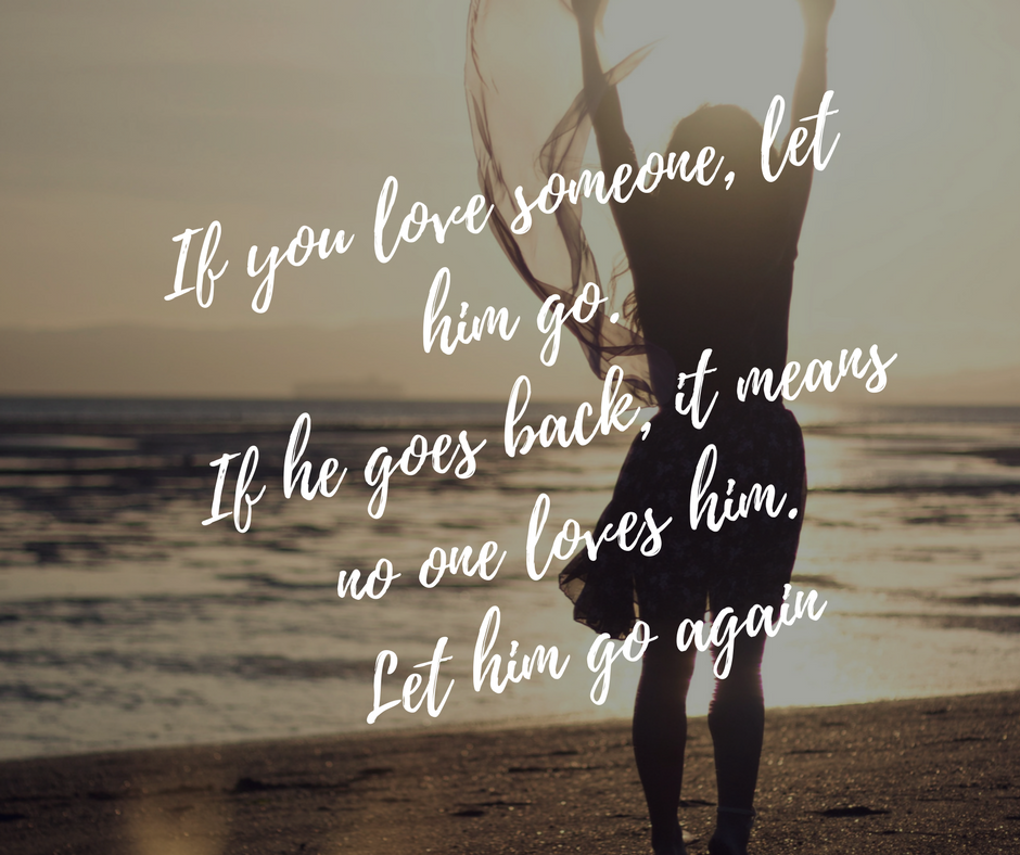 If You Love Someone Let Him Go If He Goes Back It Means No One