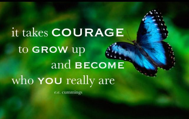"""It takes #courage to grow up and become who you really are."" #EECummings"