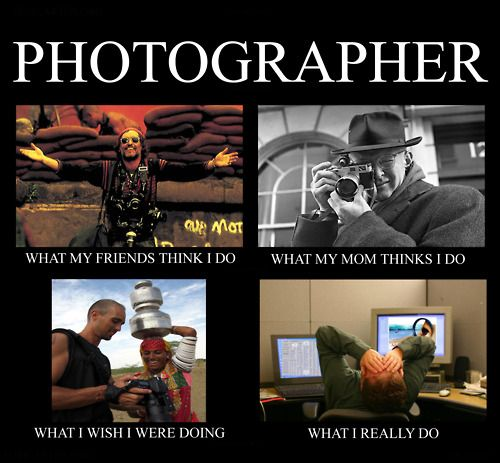 Funny Photographer Meme What People Really Think I Do