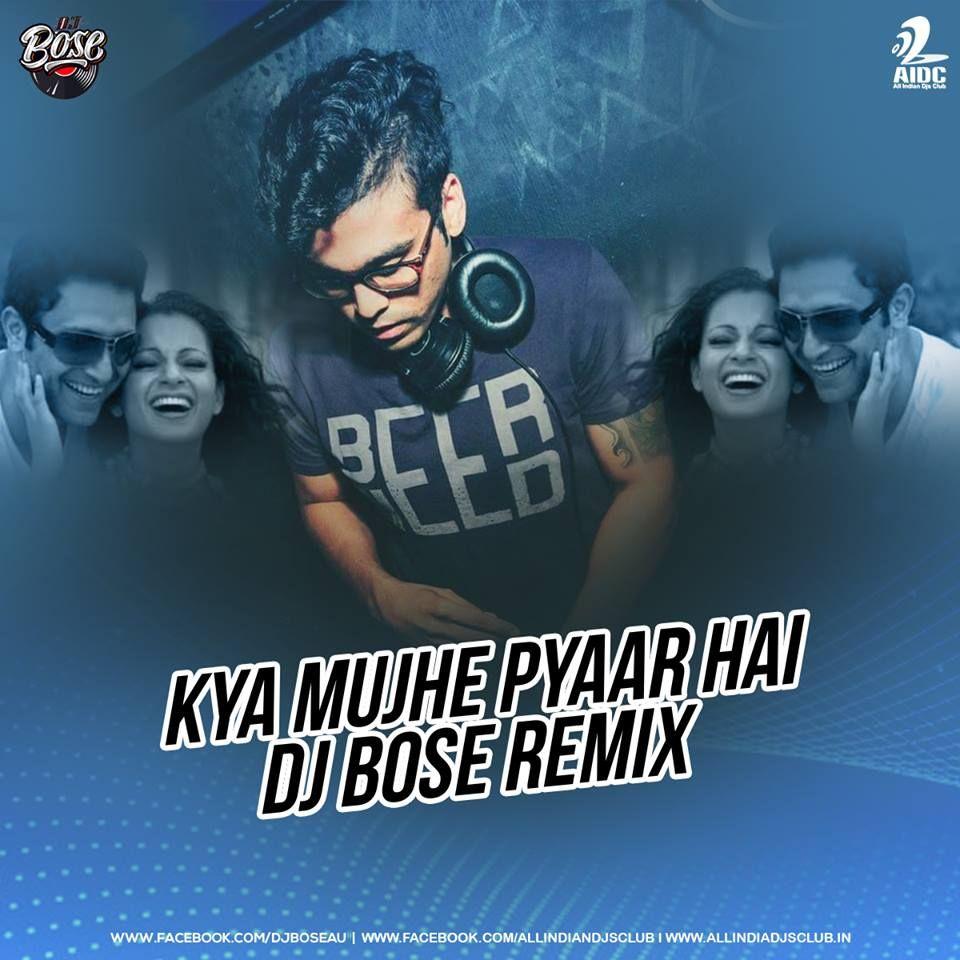 Kya Mujhe Pyaar Hai Remix Dj Bose Remix Dj Music Albums