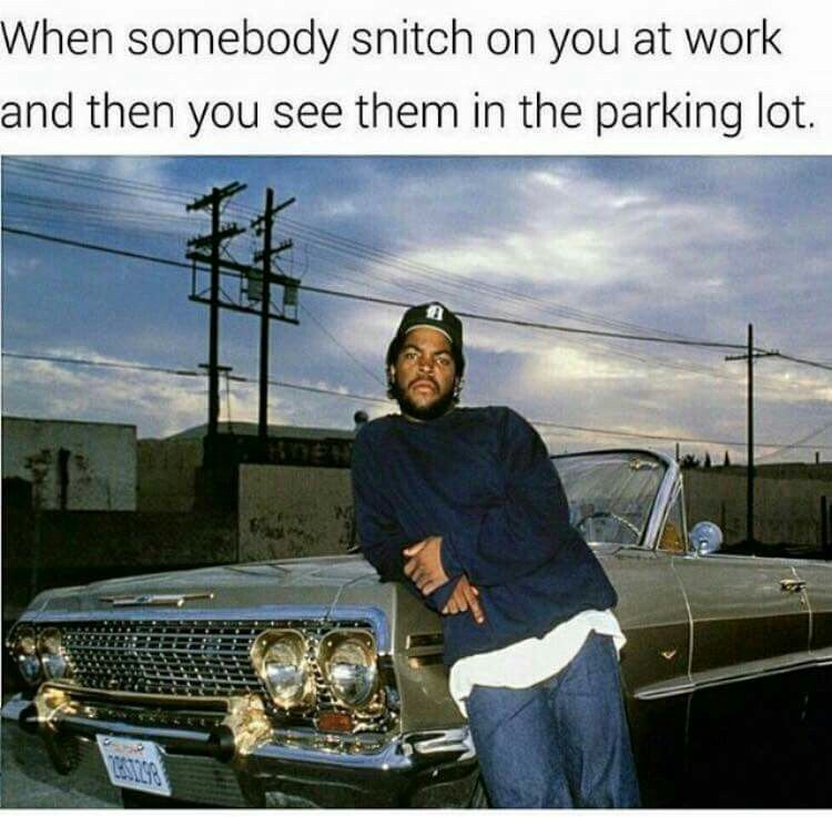 Work Snitch Meme Ice Cube Snitch Quotes You At Work Gangsta Quotes