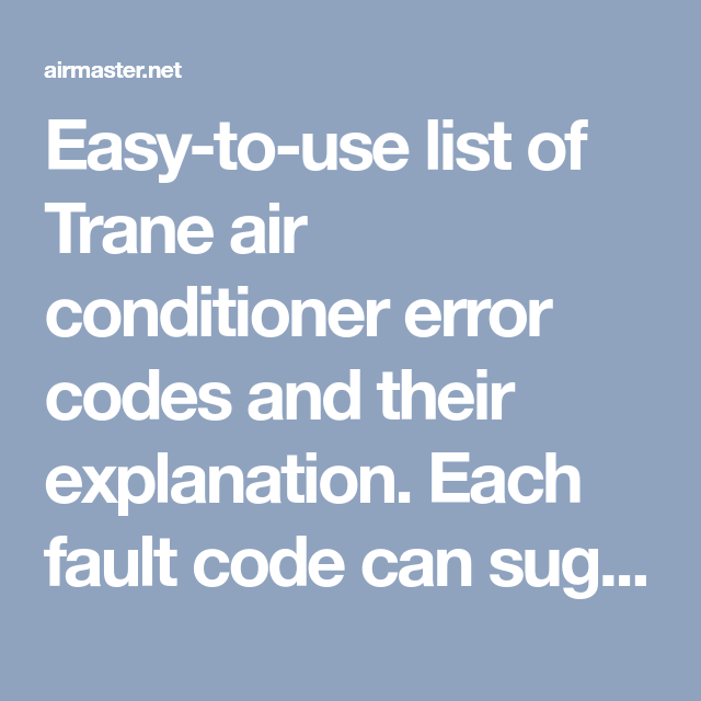 Easy To Use List Of Trane Air Conditioner Error Codes And Their Explanation Each Fault Code Can Suggest A Number Of Issues Error Code Coding Trane