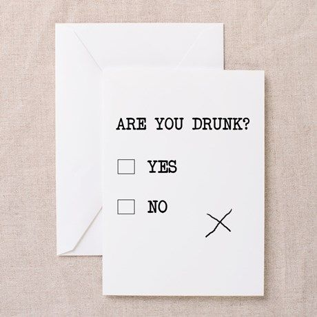 Are You Drunk? Greeting Cards on CafePress.com