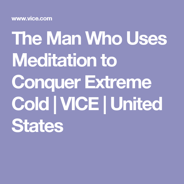 The Man Who Uses Meditation to Conquer Extreme Cold | VICE | United States