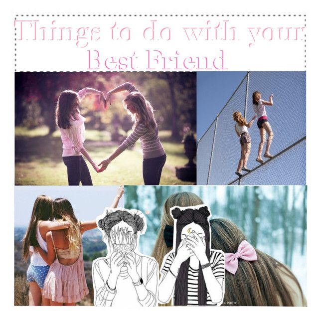 """""""Things to do with your Best friend"""" by kimberly34 ❤ liked on Polyvore"""