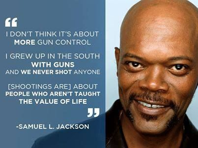 Samuel L Jackson .... shootings are about people who aren't thought the value of life