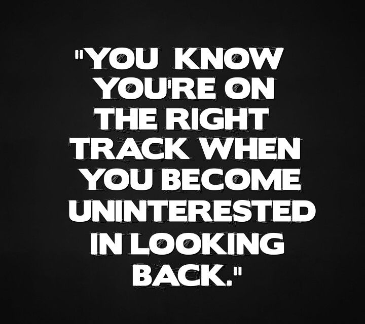 I Must Be On The Right Track Finally Get A Life Quotes Powerful Quotes True Quotes