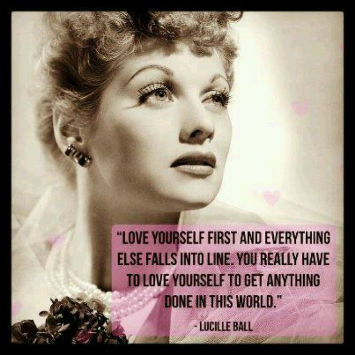 Lucille Ball Quote Love Lucy Love Yourself First Balls Quote