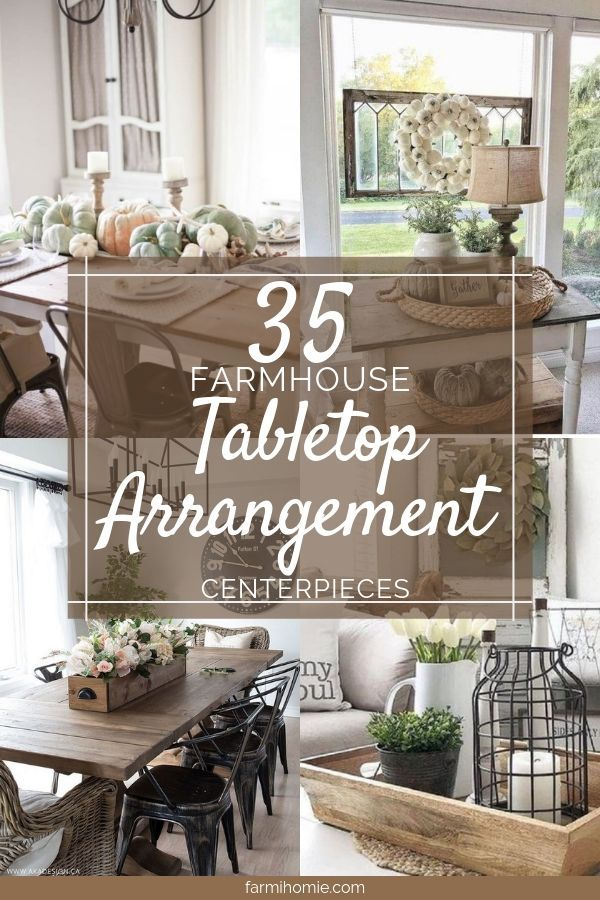 35 Unique Farmhouse Tabletop Arrangement Centerpieces Farmhouse Tabletop Farmhouse Table Centerpieces Farmhouse Table Decor