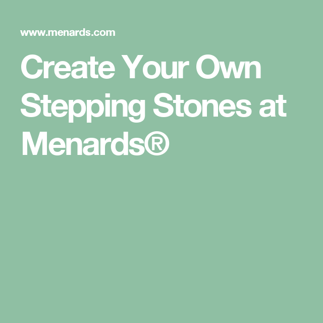 Create Your Own Stepping Stones At Menards Create Yourself Stepping Stones Menards