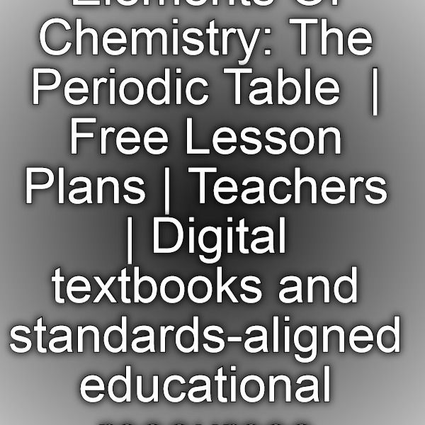 Elements of chemistry the periodic table free lesson plans elements of chemistry the periodic table free lesson plans teachers digital textbooks urtaz Images