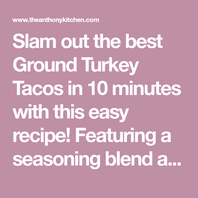 Ground Turkey Tacos Recipe (Juicy and Never Dry!) - The Anthony Kitchen