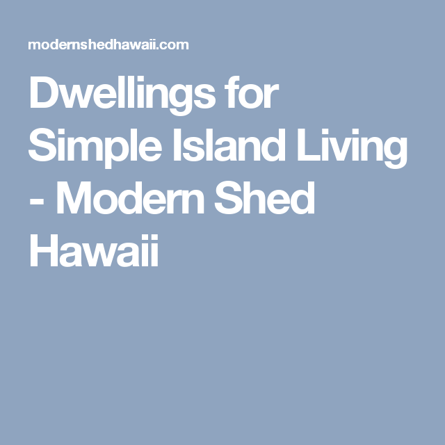 Dwellings for Simple Island Living Modern Shed Hawaii My Tiny