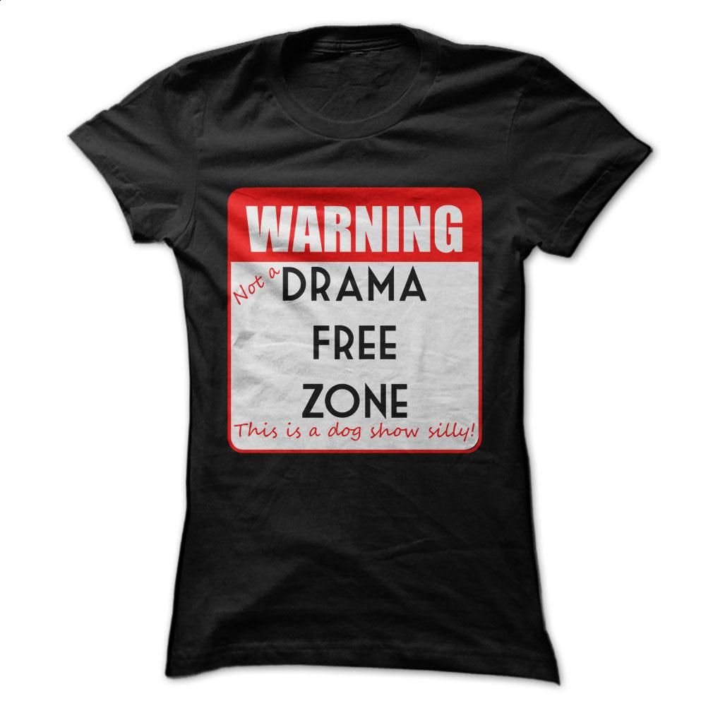 NOT a Drama Free Zone this is a dog show T Shirt, Hoodie, Sweatshirts - teeshirt dress #tee #T-Shirts