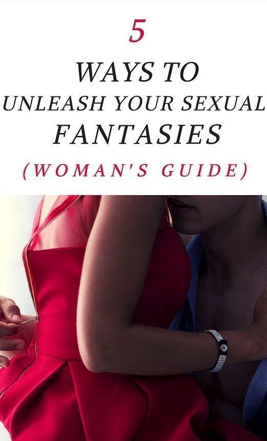 5 WAYS TO UNLEASH YOUR SEXUAL FANTASIES