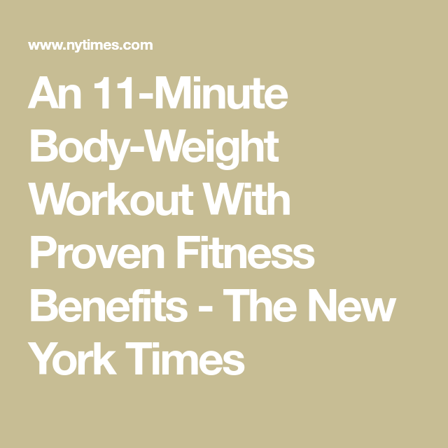 An 11 Minute Body Weight Workout With Proven Fitness Benefits In 2021 Bodyweight Workout Aerobics Workout Weights Workout