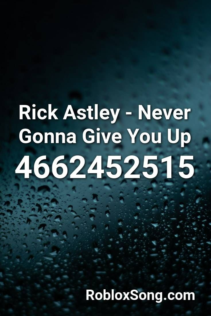 Rick Astley Never Gonna Give You Up Roblox Id Roblox Music Codes Never Gonna Rick Astley Rick Astley Never Gonna
