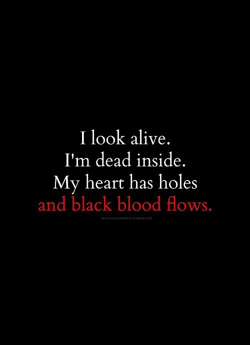 Dead Quotes I Look Alivei'm Dead Insidemy Heart Has Holes And Black Blood .