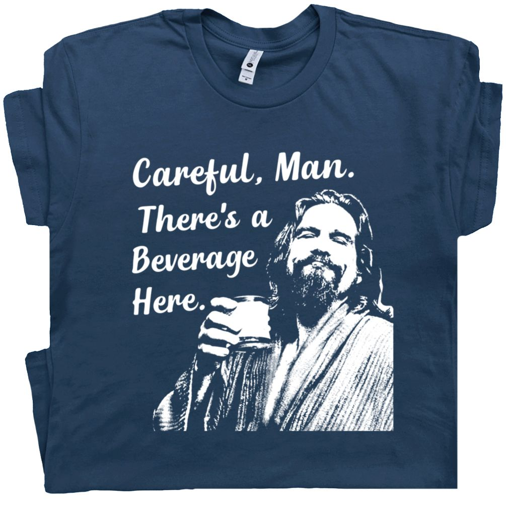 The Big Lebowski T Shirt Careful Man Theres A Beverage Here Tee The Big Lebowski Funny Shirts For Men Mens Tshirts