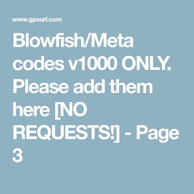 Blowfish/Meta codes v1000 ONLY  Please add them here [N