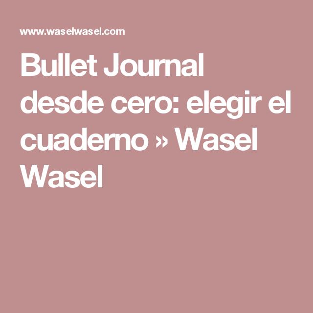 Bullet Journal desde cero: elegir el cuaderno » Wasel Wasel