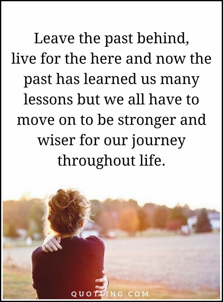 Past Quotes Leave The Past Behind Live For The Here And Now The Past Has Learned True Friendship Quotes Past Quotes Me Quotes