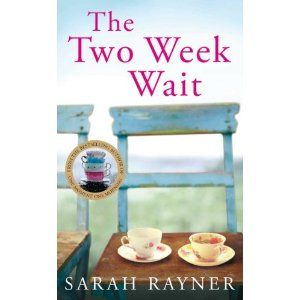 The Two Week Wait by Sarah Rayner, click to read my review.