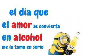 Frases Chistosas De Amor El Dia Que Se Convierta En Alcohol