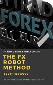 The Fx Robot Method Trading Forex For A Living Is Unique Book In Sector It S First