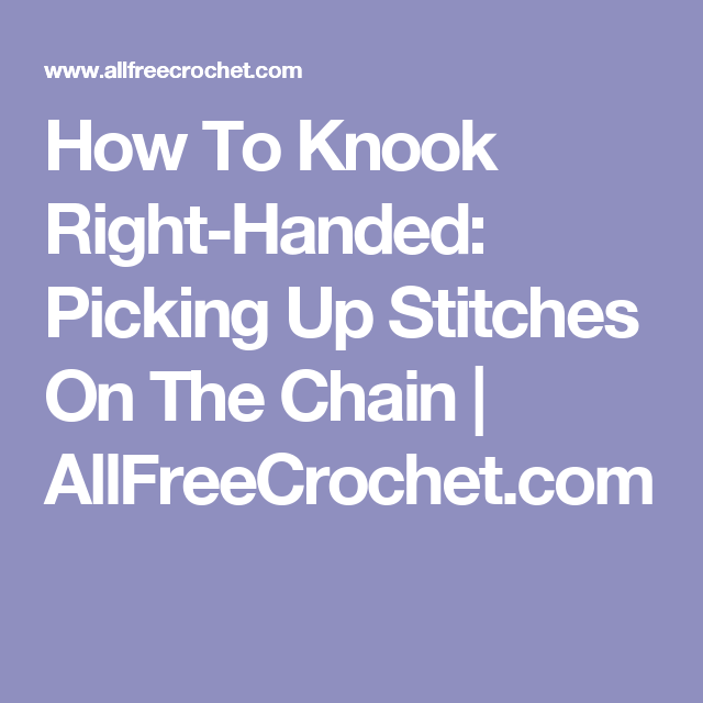 How To Knook Right-Handed: Picking Up Stitches On The Chain | AllFreeCrochet.com