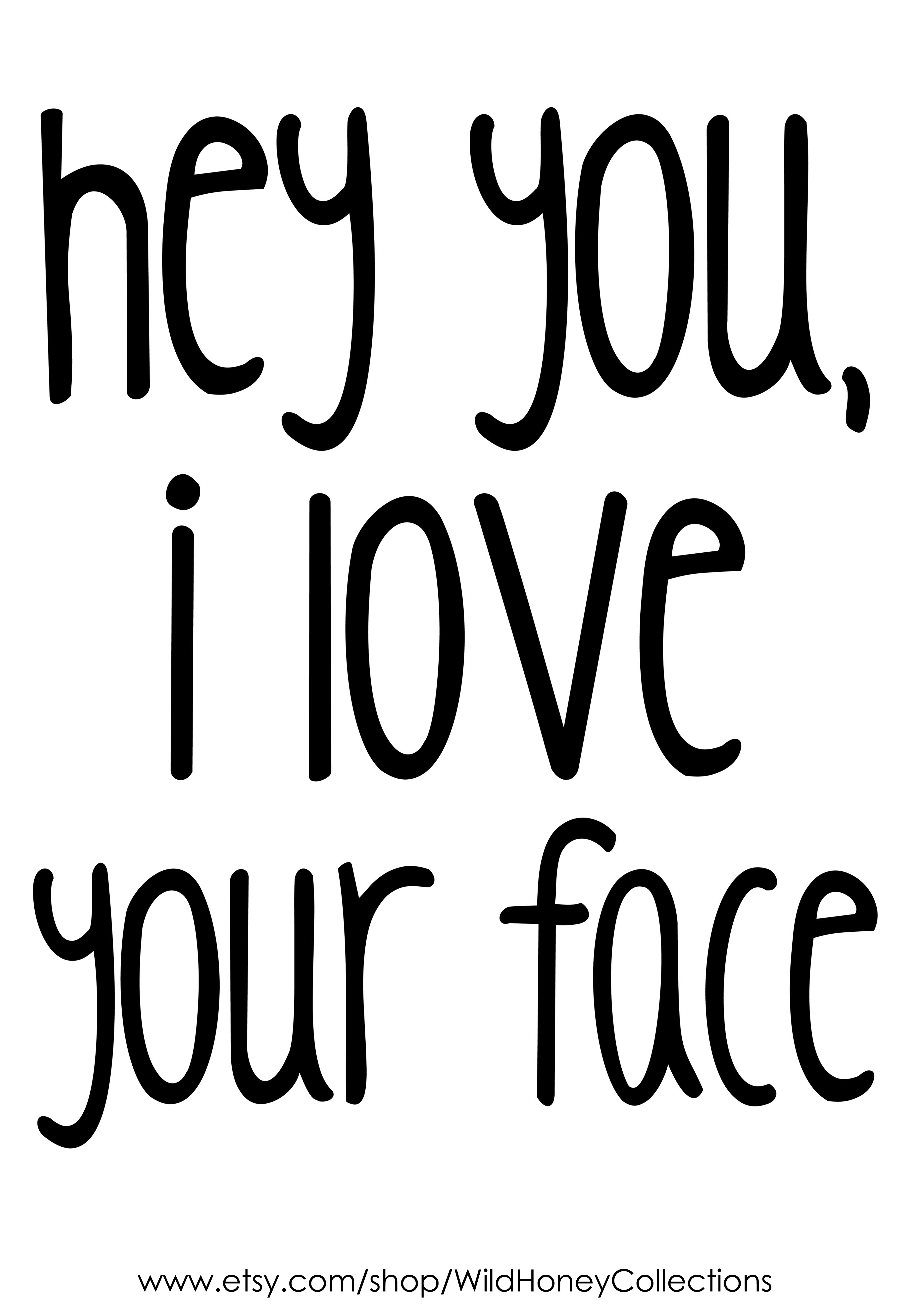 Hey You I Love Your Face Printable Wall Decor Farmhouse Etsy In 2021 I Love Your Face Love Yourself Quotes Be Yourself Quotes