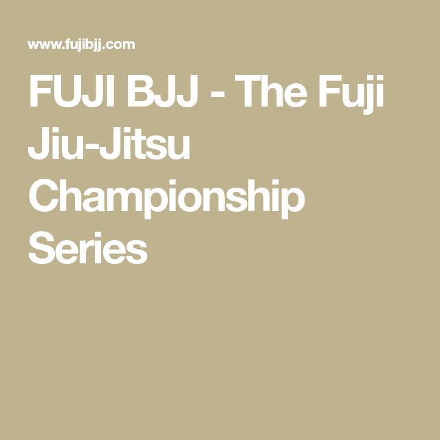 FUJI BJJ - The Fuji Jiu-Jitsu Championship Series | Life