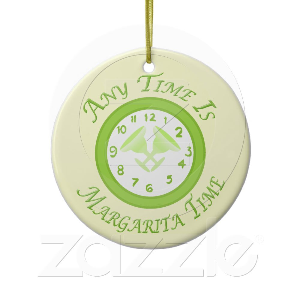 Margarita ornament - Cocktail Party Humor Anytime Is Margarita Time Ceramic Ornament