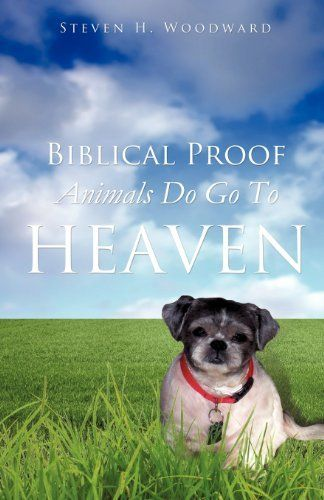 Biblical Proof Animals Do Go To Heaven By Steven H Woodward Http Www Amazon Com Dp 1624192823 Ref Cm Sw R Pi Dp B6vjrb1vg3f50 Dog Heaven Dog Books Biblical
