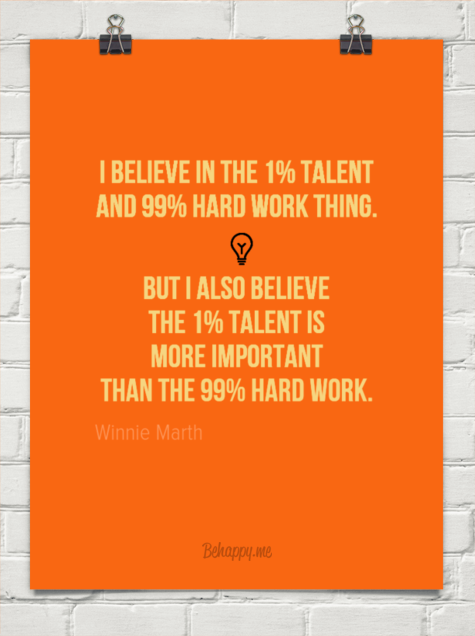I Believe In The 1 Talent And 99 Hard Work Thing But Also Is More Im By Winnie Marth 1194364